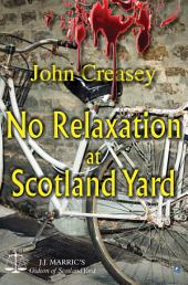 No Relaxation At Scotland Yard: (Writing as JJ Marric)