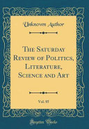 The Saturday Review of Politics  Literature  Science and Art  Vol  85  Classic Reprint  PDF