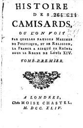 Histoire des Camisards, ou l'on voit par quelles fausses maximes de politique, et de religion, la France a risqué sa ruine, sous le règne de Louis XIV.