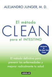 El método CLEAN para el intestino: El método definitivo para prevenir las enfermedades y mejorar radicalmente tu sa