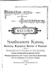 Portrait and Biographical Record of Southeastern Kansas: Containing Biographical Sketches of Prominent ... Citizens of the Counties, Together with Biographies and Portraits of All the Presidents of the United States and the Governors of the State of Kansas