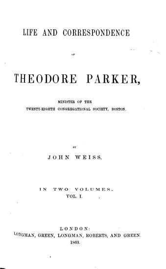 Life and Correspondence of Theod  Parker  Minister of the 28th Congregational Society  Boston PDF