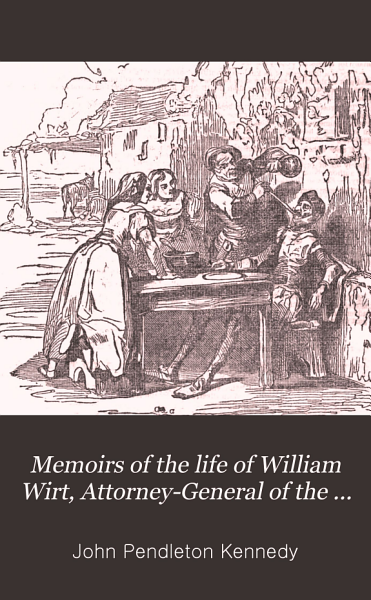 Download Memoirs of the Life of William Wirt  Attorney General of the United States Book