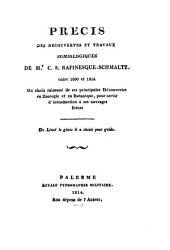 Précis des découvertes et travaux somiologiques de C.S. Rafinesque-Schmaltz entre 1800 et 1814: ou, Choix raisonné de ses principales découvertes en zoologie et en botanique, pour servir d'introduction à ses ouvrages futurs ... Palerme, Royale Typographie militaire, aux dépens de l'auteur, 1814