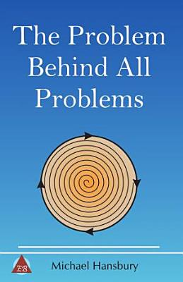 The Problem Behind All Problems