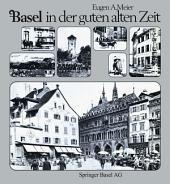 Basel in der guten alten Zeit: Von den Anfängen der Photographie (um 1856) bis zum Ersten Weltkrieg