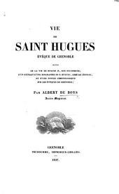 Vie de Saint-Hughes, évêque de Grenoble, suivie de la vie de Hugues II., son successeur; d'un extrait d'une biographie de S. Hugues, Abbé de Léoncel, et d'une notice chronologique sur les évêques de Grenoble