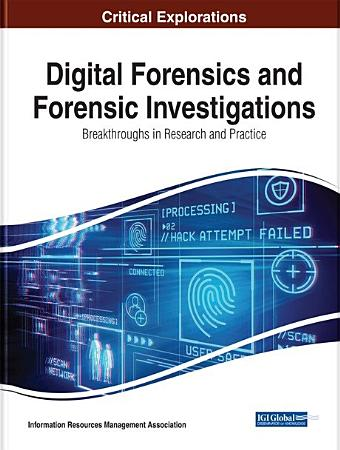 Digital Forensics and Forensic Investigations  Breakthroughs in Research and Practice PDF