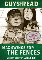 Guys Read: Max Swings for the Fences: A Short Story from Guys Read: The Sports Pages