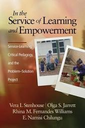 In the Service of Learning and Empowerment: ServiceLearning, Critical Pedagogy, and the ProblemSolution Project