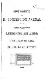 Obras completas de Concepción Arenal ...: El derecho de gracia ante la justicia; El reo, el pueblo y el verdugo; El delito colectivo, 1896