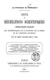 Jeux et récréations scientifiques: applications faciles des mathématiques, de la physique de la chimie et de l'histoire naturelle ...