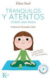 Tranquilos y atentos como una rana: La meditación para niños... con sus padres
