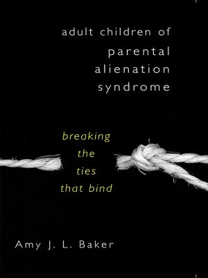 Adult Children of Parental Alienation Syndrome  Breaking the Ties That Bind