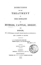 Directions for the treatment of the diseases of horses, cattle, sheep, and dogs, by a gentleman of many years' practical experience