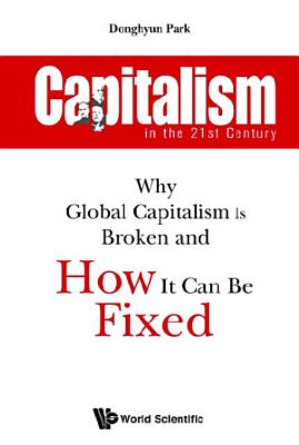 Capitalism In The 21st Century  Why Global Capitalism Is Broken And How It Can Be Fixed