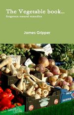 The Vegetable book..... forgotten natural remedies.