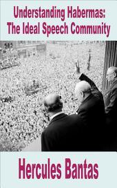 Understanding Habermas: The Ideal Speech Community