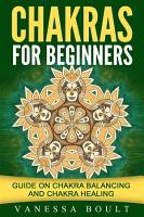 Chakras For Beginners  Guide On Chakra Balancing And Chakra Healing PDF