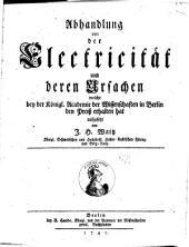 Abhandlung von der Electricität und deren Ursachen: welche bey der Königl. Academie der Wissenschaften in Berlin den Preiß erhalten hat