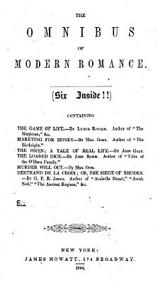 The Omnibus of Modern Romance     Containing The Game of Life  By Leitch Ritchie     Marrying for Money  By Mrs  Gore     The Omen  a Tale of Real Life  By John Galt     The Loaded Dice  By John Barim     Murder Will Out  By Mrs  Opie  Bertrand de la Croix  Or  the Siege of Rhodes  By G  P  R  James  Etc PDF