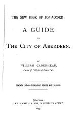 The New Book of Bon-Accord; Being a Guide to the City of Aberdeen. [With Plates.]
