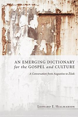 An Emerging Dictionary for the Gospel and Culture