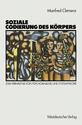 Soziale Codierung des Körpers: Zum Verhältnis von Psychoanalyse und Systemtheorie. Grundlagen einer Sozialpsychologie familialer Interaktion