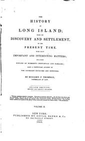 The History of Long Island: From Its Discovery and Settlement, to the Present Time. With Many Important and Interesting Matters; Including Notices of Numerous Individuals and Families; Also a Particular Account of the Different Churches and Ministers