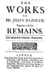 The Works of Mr. John Oldham: Together with His Remains