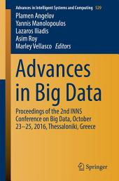 Advances in Big Data: Proceedings of the 2nd INNS Conference on Big Data, October 23-25, 2016, Thessaloniki, Greece