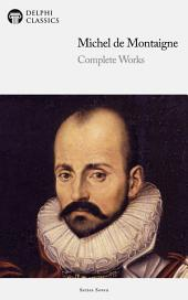 Delphi Complete Works of Michel de Montaigne (Illustrated)
