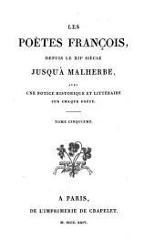 Les poètes françois, depuis le XIIe siècle jusqu'à Malherbe: avec une notice historique et littéraire sur chaque poète, Volume5