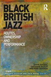 Black British Jazz: Routes, Ownership and Performance