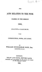 The Acts Relating to the Poor Passed in the Session 1850 ... with Introduction, Notes, and Index