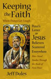 Keeping the Faith When Things Get Tough: Peter's Letter to Jesus Believers Scattered Everywhere