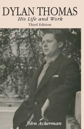 Dylan Thomas: His Life and Work, Edition 3