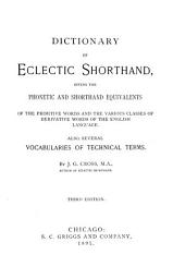 Dictionary of Eclectic Shorthand: Giving the Phonetic and Shorthand Equivalents of the Primitive Words and the Various Classes of Derivative Words of the English Language : Also, Several Vocabularies of Technical Terms