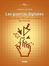Las guerras digitales : Apple, Google, Microsoft y la batalla por internet