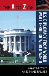 The A To Z Of U S Diplomacy From World War I Through World War Ii Book PDF