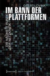 Im Bann der Plattformen: Die nächste Runde der Netzkritik (übersetzt aus dem Englischen von Andreas Kallfelz)