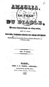 Amaglia, ou la Fille du Diable, drame fantastique en cinq actes, mêlé de chant, etc