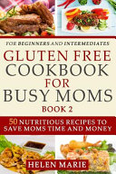 Gluten Free Cookbook for Busy Moms Book 2 Book