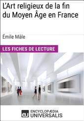 L'Art religieux de la fin du Moyen Âge en France d'Émile Mâle: Les Fiches de lecture d'Universalis