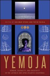 Yemoja: Gender, Sexuality, and Creativity in the Latina/o and Afro-Atlantic Diasporas