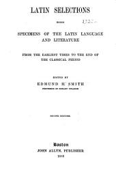 Latin Selections: Being Specimens of the Latin Language and Literature from the Earliest Times to the End of the Classical Period