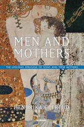 Men and Mothers: The Lifelong Struggle of Sons and Their Mothers