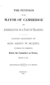 The Petition of the Mayor of Cambridge for Annexation of a Part of Belmont: Closing Argument of Henry W. Muzzey in Behalf of Cambridge, Before the Committee on Towns, March 9, 1880