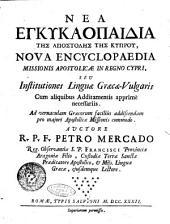 Nea enkyklopaidia tL·s apostolL·s tL·s Kyprou, Nova encyclopaedia missionis apostolicae in regno Cypri, seu Institutiones linguae Graecae-vulgaris ... Auctore r.p.f. Petro Mercado ..