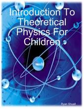 Introduction to Theoretical Physics for Children